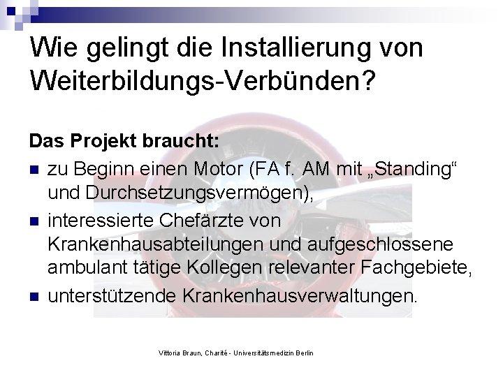 Wie gelingt die Installierung von Weiterbildungs-Verbünden? Das Projekt braucht: n zu Beginn einen Motor