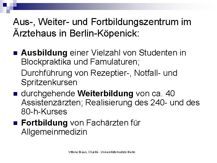 Aus-, Weiter- und Fortbildungszentrum im Ärztehaus in Berlin-Köpenick: n n n Ausbildung einer Vielzahl