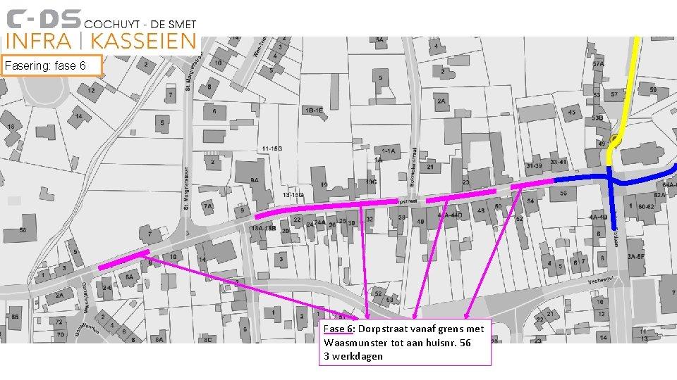 Fasering: fase 6 Fase 6: Dorpstraat vanaf grens met Waasmunster tot aan huisnr. 56
