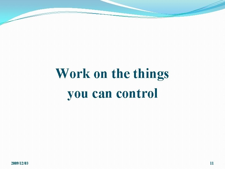 Work on the things you can control 2009/12/03 11