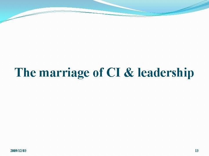 The marriage of CI & leadership 2009/12/03 13