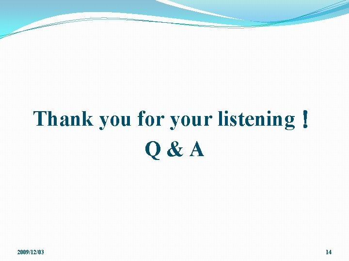 Thank you for your listening! Q&A 2009/12/03 14