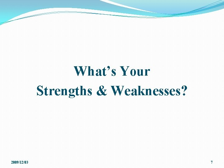 What's Your Strengths & Weaknesses? 2009/12/03 7