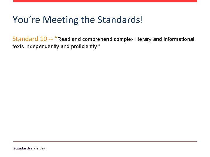 """You're Meeting the Standards! Standard 10 -- """"Read and comprehend complex literary and informational"""