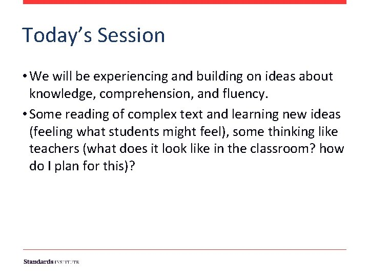 Today's Session • We will be experiencing and building on ideas about knowledge, comprehension,