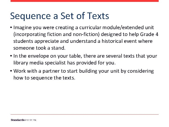 Sequence a Set of Texts • Imagine you were creating a curricular module/extended unit