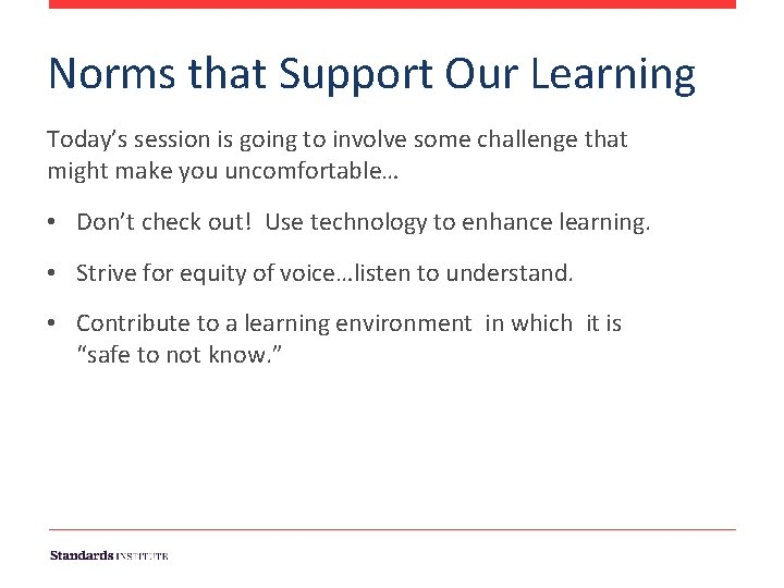 Norms that Support Our Learning Today's session is going to involve some challenge that