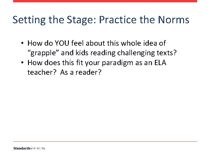 Setting the Stage: Practice the Norms • How do YOU feel about this whole