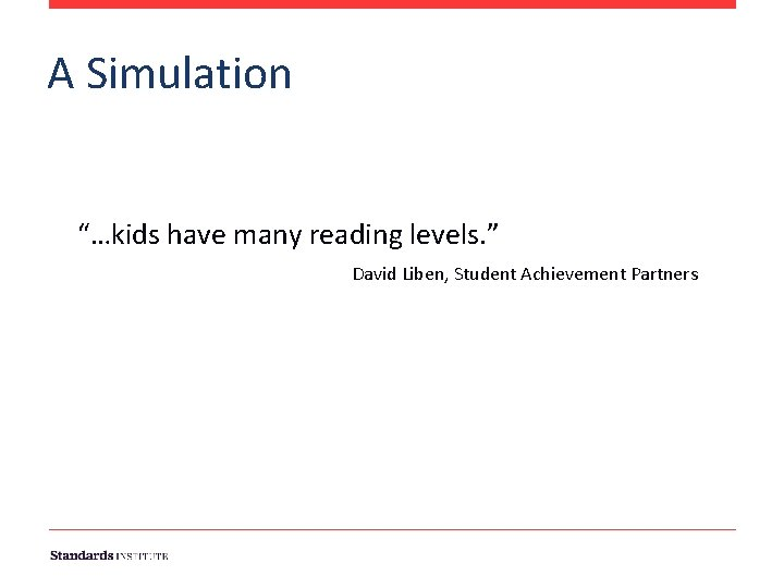 "A Simulation ""…kids have many reading levels. "" David Liben, Student Achievement Partners 7"