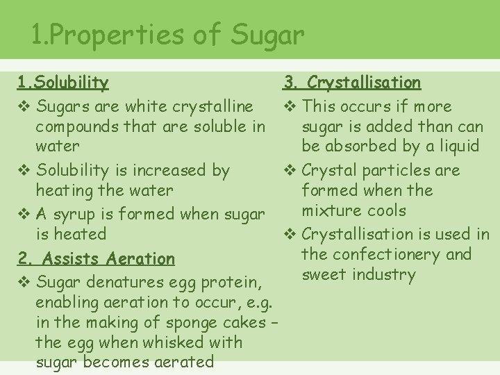 1. Properties of Sugar 1. Solubility 3. Crystallisation v Sugars are white crystalline v