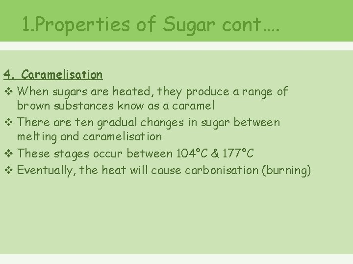 1. Properties of Sugar cont…. 4. Caramelisation v When sugars are heated, they produce