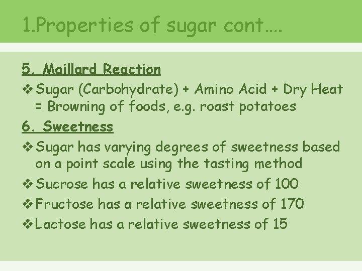1. Properties of sugar cont…. 5. Maillard Reaction v Sugar (Carbohydrate) + Amino Acid