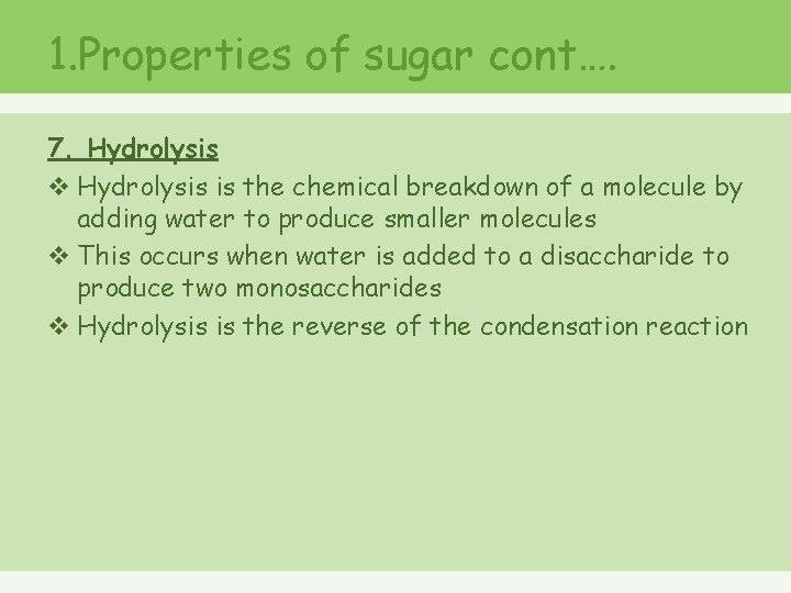 1. Properties of sugar cont…. 7. Hydrolysis v Hydrolysis is the chemical breakdown of