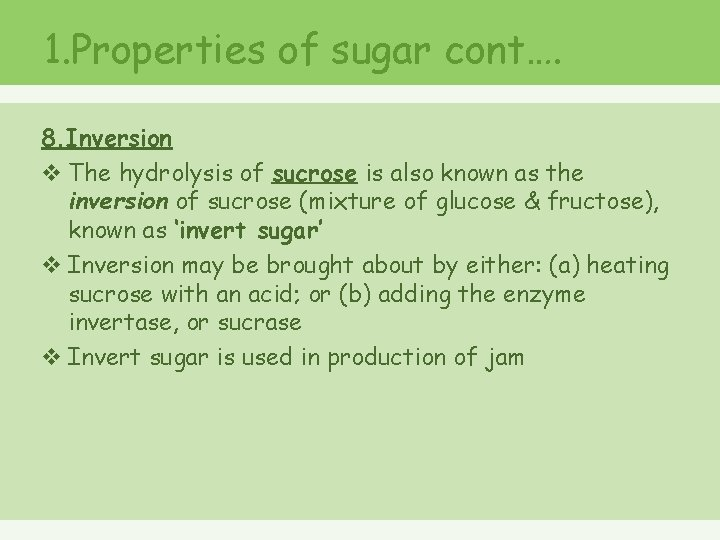 1. Properties of sugar cont…. 8. Inversion v The hydrolysis of sucrose is also
