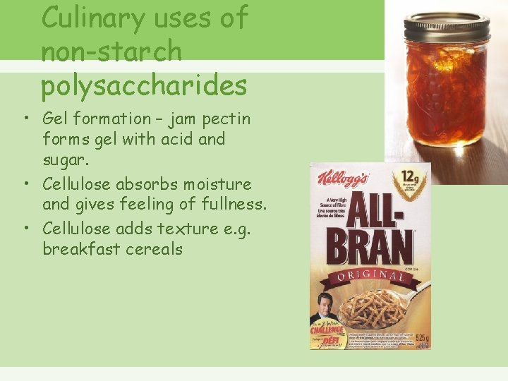 Culinary uses of non-starch polysaccharides • Gel formation – jam pectin forms gel with