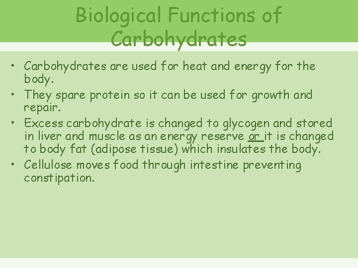 Biological Functions of Carbohydrates • Carbohydrates are used for heat and energy for the