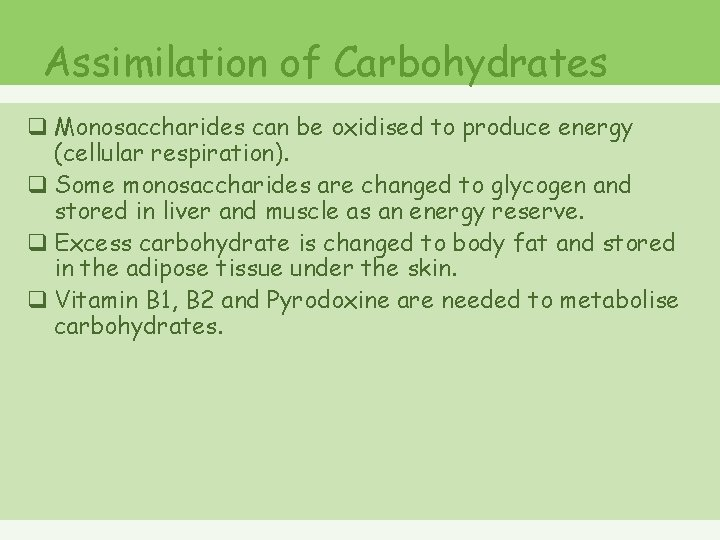 Assimilation of Carbohydrates q Monosaccharides can be oxidised to produce energy (cellular respiration). q