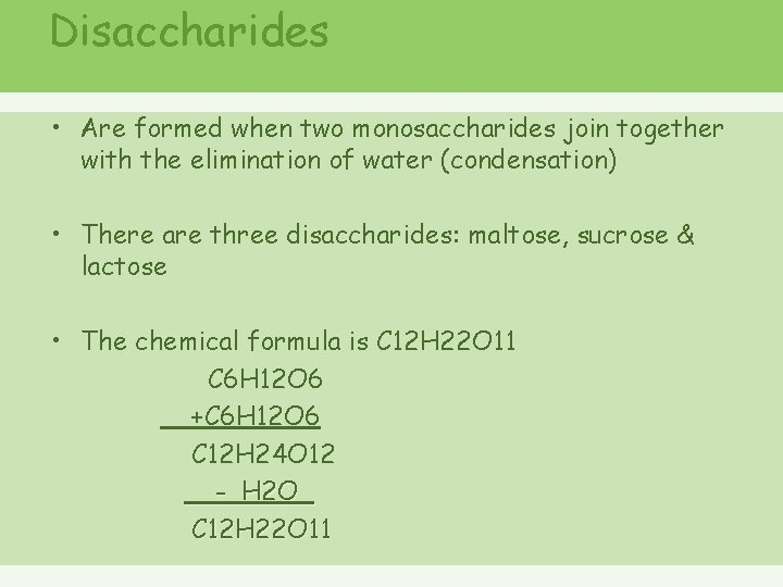 Disaccharides • Are formed when two monosaccharides join together with the elimination of water