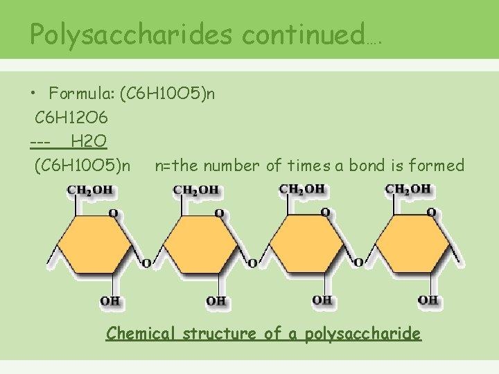 Polysaccharides continued…. • Formula: (C 6 H 10 O 5)n C 6 H 12