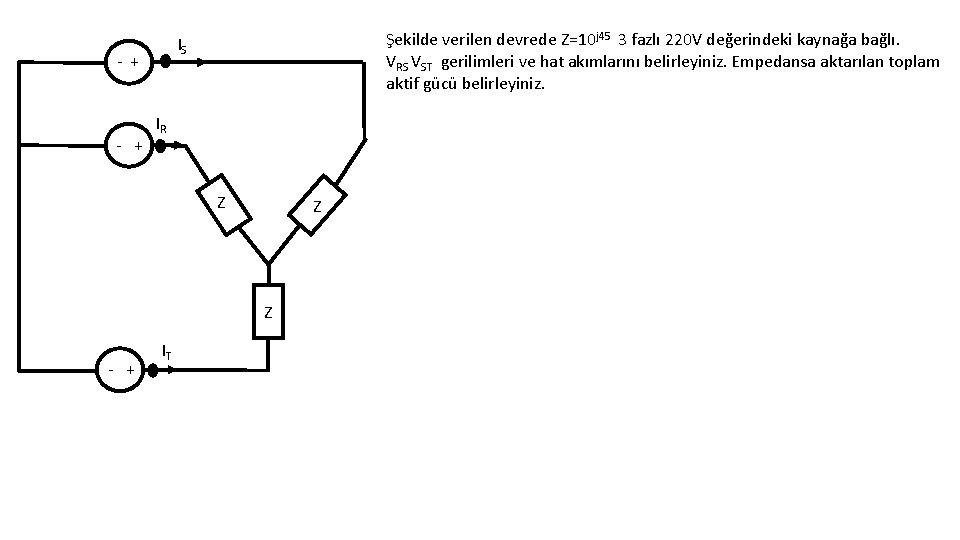 - + Şekilde verilen devrede Z=10 j 45 3 fazlı 220 V değerindeki kaynağa