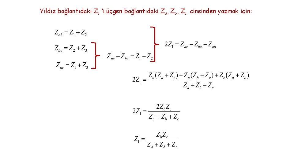 Yıldız bağlantıdaki Z 1 'i üçgen bağlantıdaki Za, Zb, Zc cinsinden yazmak için: