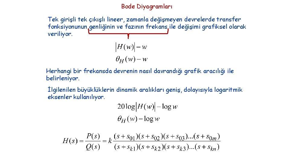 Bode Diyagramları Tek girişli tek çıkışlı lineer, zamanla değişmeyen devrelerde transfer fonksiyonunun genliğinin ve