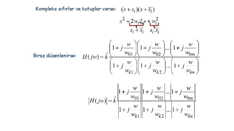 Kompleks sıfırlar ve kutuplar varsa: Biraz düzenlenirse: