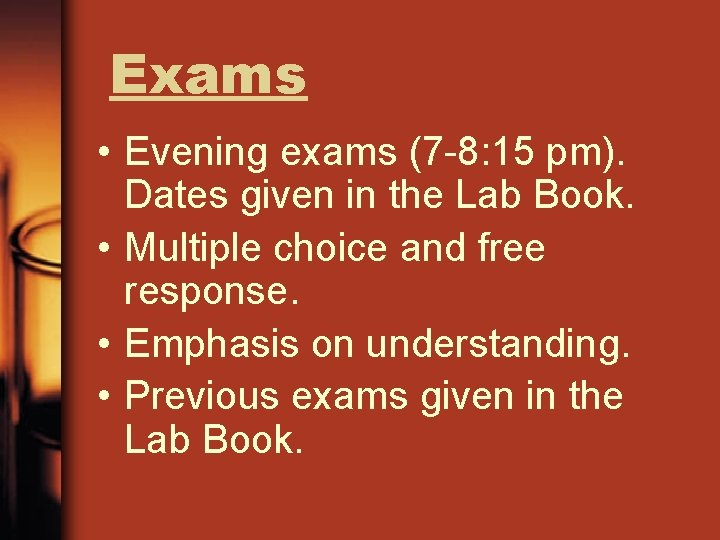 Exams • Evening exams (7 -8: 15 pm). Dates given in the Lab Book.