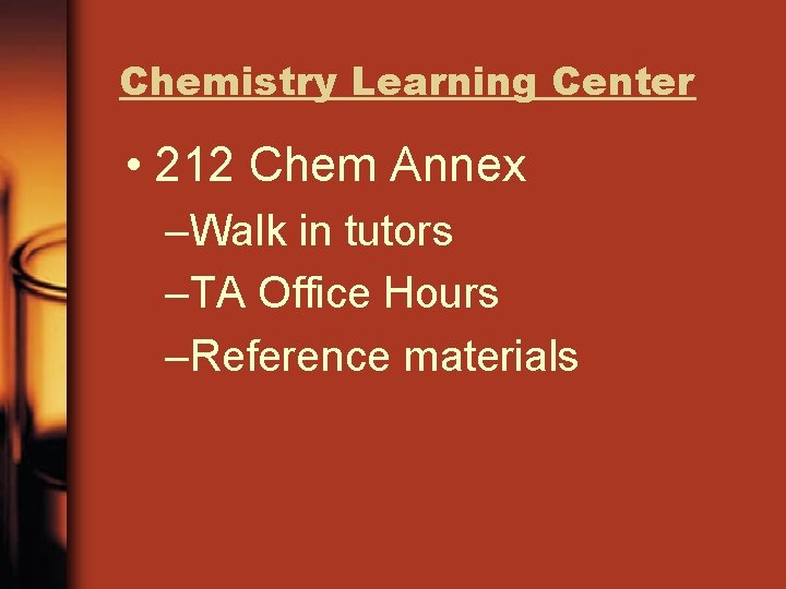 Chemistry Learning Center • 212 Chem Annex –Walk in tutors –TA Office Hours –Reference