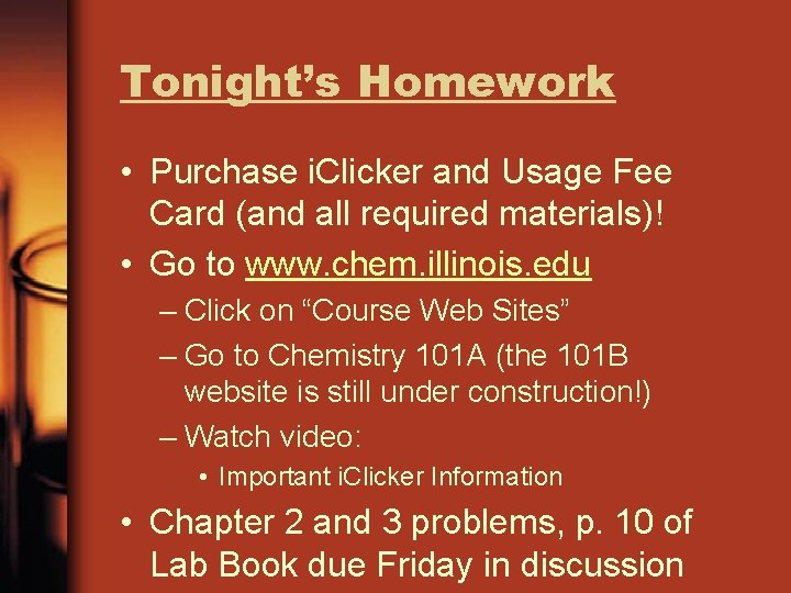 Tonight's Homework • Purchase i. Clicker and Usage Fee Card (and all required materials)!