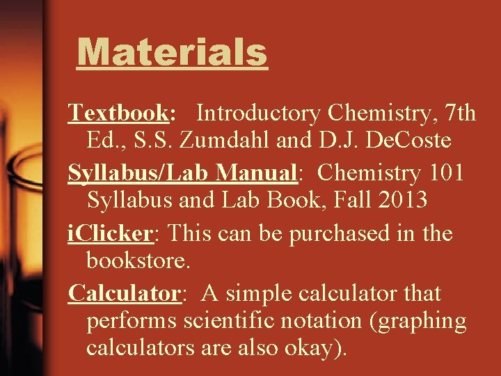 Materials Textbook: Introductory Chemistry, 7 th Ed. , S. S. Zumdahl and D. J.