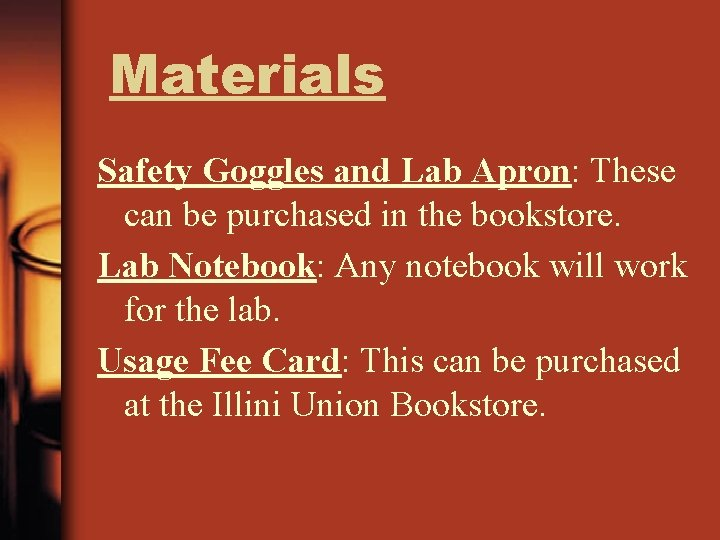 Materials Safety Goggles and Lab Apron: These can be purchased in the bookstore. Lab