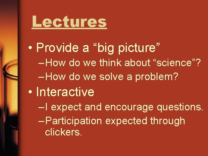 """Lectures • Provide a """"big picture"""" – How do we think about """"science""""? –"""