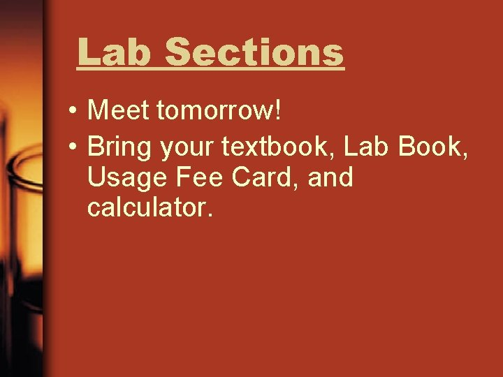 Lab Sections • Meet tomorrow! • Bring your textbook, Lab Book, Usage Fee Card,