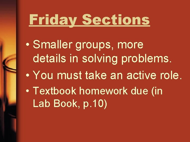 Friday Sections • Smaller groups, more details in solving problems. • You must take