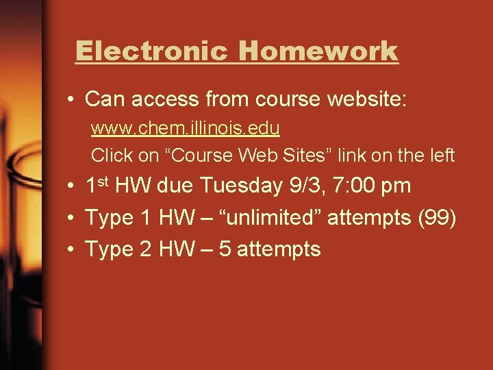 Electronic Homework • Can access from course website: www. chem. illinois. edu Click on