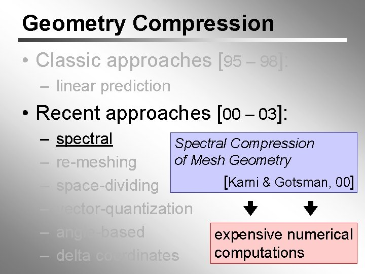 Geometry Compression • Classic approaches [95 – 98]: – linear prediction • Recent approaches