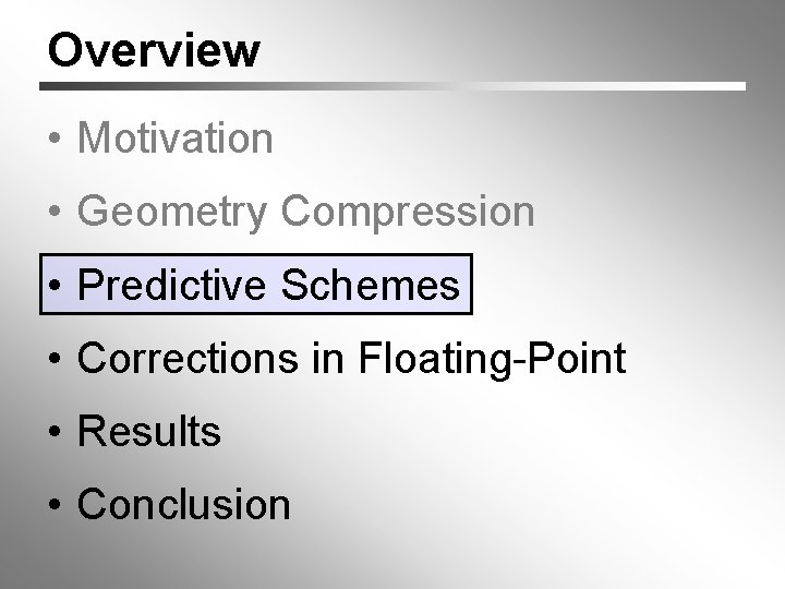 Overview • Motivation • Geometry Compression • Predictive Schemes • Corrections in Floating-Point •
