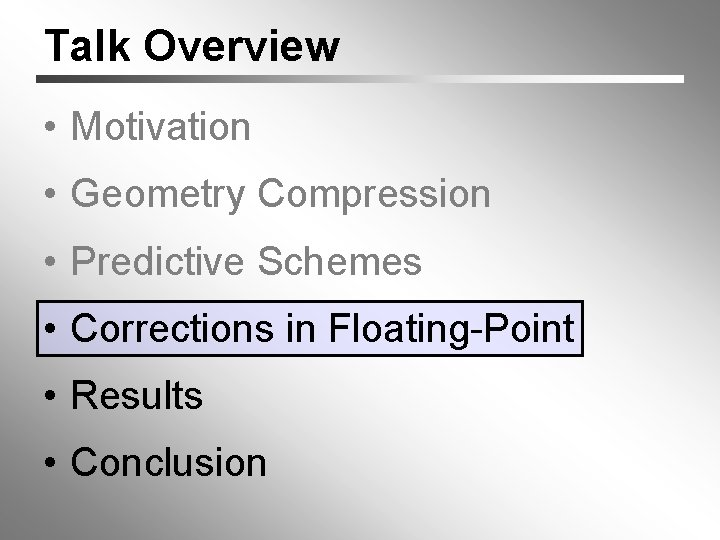 Talk Overview • Motivation • Geometry Compression • Predictive Schemes • Corrections in Floating-Point