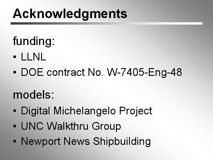 Acknowledgments funding: • LLNL • DOE contract No. W-7405 -Eng-48 models: • Digital Michelangelo