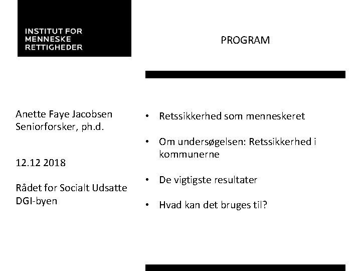 PROGRAM Anette Faye Jacobsen Seniorforsker, ph. d. 12 2018 Rådet for Socialt Udsatte DGI-byen