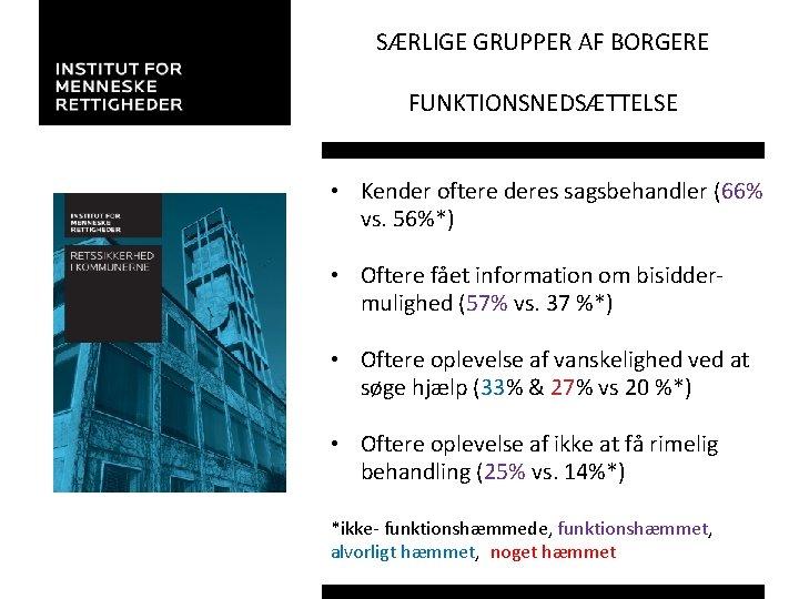 SÆRLIGE GRUPPER AF BORGERE FUNKTIONSNEDSÆTTELSE • Kender oftere deres sagsbehandler (66% vs. 56%*) •
