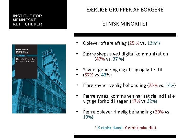 SÆRLIGE GRUPPER AF BORGERE ETNISK MINORITET • Oplever oftere afslag (25 % vs. 12%*)
