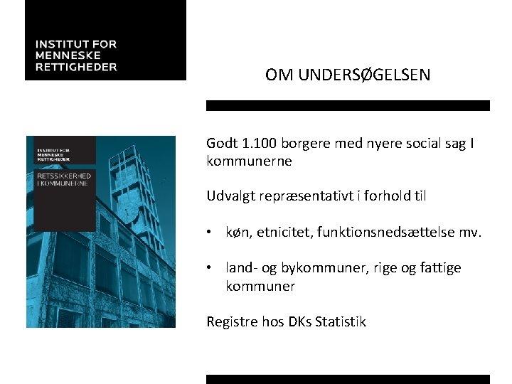 OM UNDERSØGELSEN Godt 1. 100 borgere med nyere social sag I kommunerne Udvalgt repræsentativt