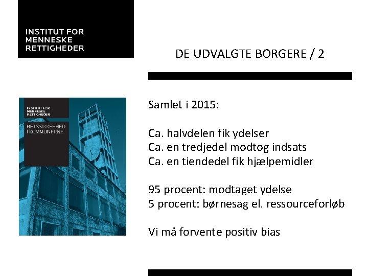 DE UDVALGTE BORGERE / 2 Samlet i 2015: Ca. halvdelen fik ydelser Ca. en
