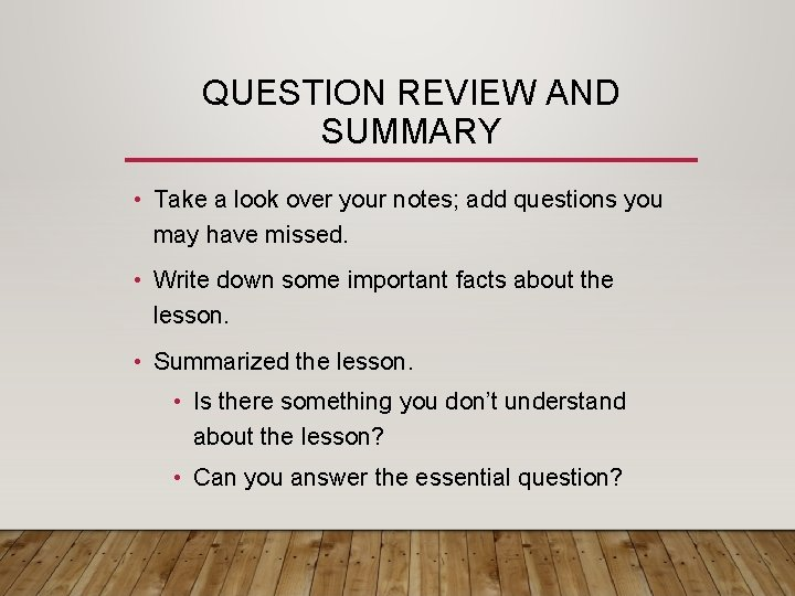QUESTION REVIEW AND SUMMARY • Take a look over your notes; add questions you
