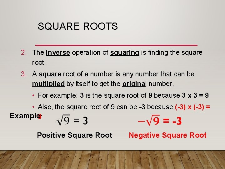 SQUARE ROOTS 2. The inverse operation of squaring is finding the square root. 3.