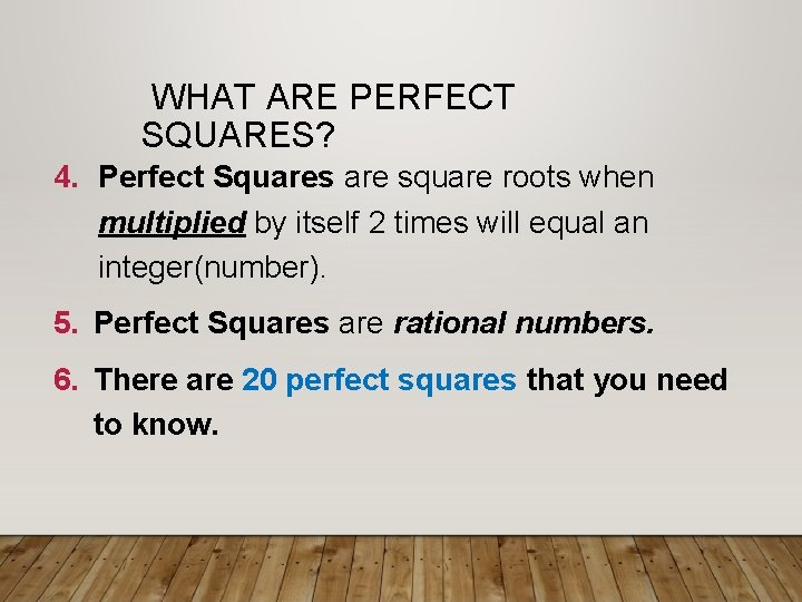 WHAT ARE PERFECT SQUARES? 4. Perfect Squares are square roots when multiplied by