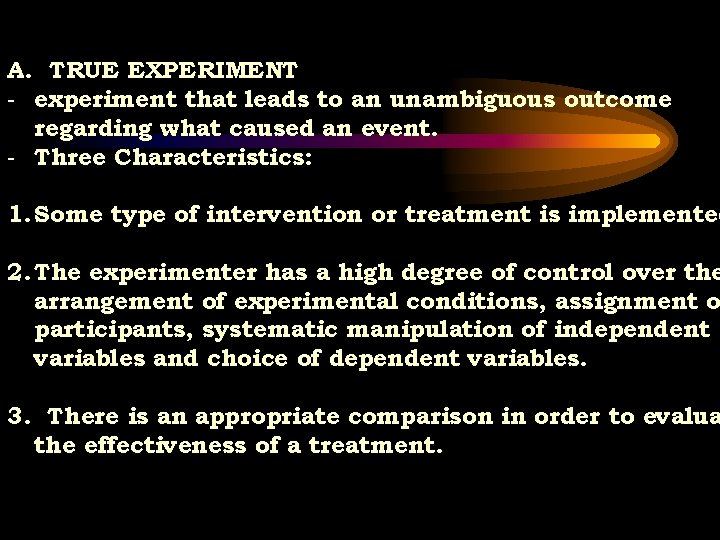 A. TRUE EXPERIMENT - experiment that leads to an unambiguous outcome regarding what caused