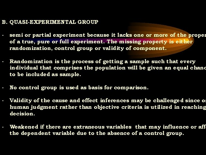 B. QUASI-EXPERIMENTAL GROUP - semi or partial experiment because it lacks one or more